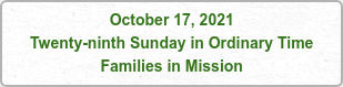 October 17, 2021 Twenty-ninth Sunday in Ordinary Time Families in Mission