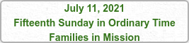 July 11, 2021 Fifteenth Sunday in Ordinary Time Families in Mission