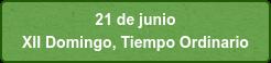 21de junio  XII Domingo, Tiempo Ordinario