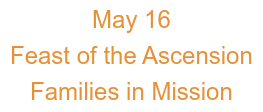 May 16 Feast of the Ascension Families in Mission