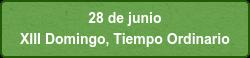 28 de junio  XIII Domingo, Tiempo Ordinario