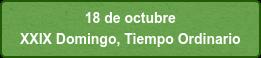18 de octubre  XXIX Domingo, Tiempo Ordinario