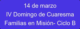14 de marzo IV Domingo de Cuaresma Familias en Misión- Ciclo B