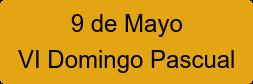 9 de Mayo VI Domingo Pascual