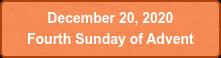 December 20, 2020  Fourth Sunday of Advent