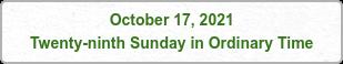 October 17, 2021 Twenty-ninth Sunday in Ordinary Time
