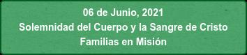 06 de Junio, 2021 Solemnidad del Cuerpo y la Sangre de Cristo Familias en Misión
