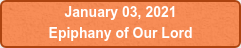 January 03, 2021 Epiphany of Our Lord