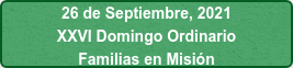 26 de Septiembre, 2021 XXVI Domingo Ordinario Familias en Misión