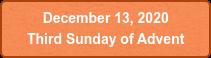 December 13, 2020  Third Sunday of Advent