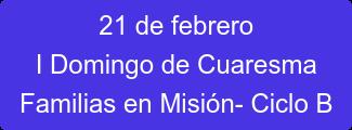 21 de febrero I Domingo de Cuaresma Familias en Misión- Ciclo B