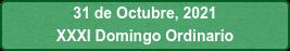 31 de Octubre, 2021 XXXI Domingo Ordinario
