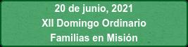 20 de junio, 2021 XII Domingo Ordinario Familias en Misión