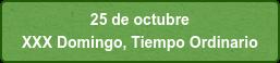 25 de octubre  XXX Domingo, Tiempo Ordinario