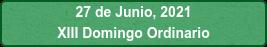 27 de Junio, 2021 XIII Domingo Ordinario
