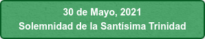 30 de Mayo, 2021 Solemnidad de la Santísima Trinidad