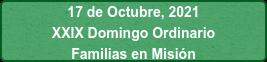 17 de Octubre, 2021 XXIX Domingo Ordinario Familias en Misión