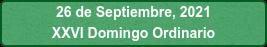 26 de Septiembre, 2021 XXVI Domingo Ordinario