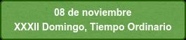 08 de noviembre  XXXII Domingo, Tiempo Ordinario