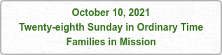 October 10, 2021 Twenty-eighth Sunday in Ordinary Time Families in Mission
