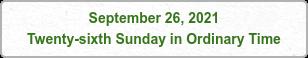 September 26, 2021 Twenty-sixth Sunday in Ordinary Time