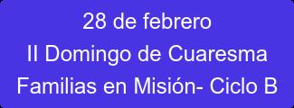 28 de febrero II Domingo de Cuaresma Familias en Misión- Ciclo B