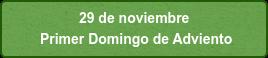 29 de noviembre Primer Domingo de Adviento