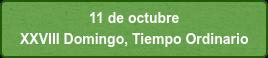 11 de octubre  XXVIII Domingo, Tiempo Ordinario