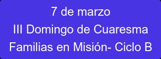 7 de marzo III Domingo de Cuaresma Familias en Misión- Ciclo B