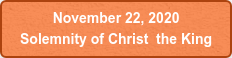 November 22, 2020  Solemnity of Christ the King