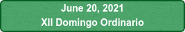 June 20, 2021 XII Domingo Ordinario