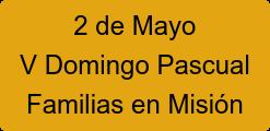 2 de Mayo V Domingo Pascual Familias en Misión