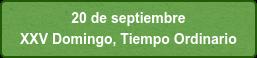 20 de septiembre  XXV Domingo, Tiempo Ordinario