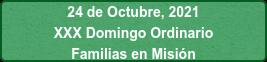 24 de Octubre, 2021 XXX Domingo Ordinario Familias en Misión