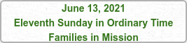 June 13, 2021 Eleventh Sunday in Ordinary Time Families in Mission