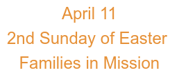 April 11 2nd Sunday of Easter Families in Mission
