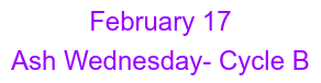 February 17 Ash Wednesday- Cycle B