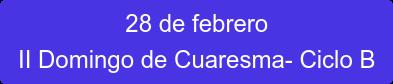 28 de febrero II Domingo de Cuaresma- Ciclo B