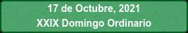 17 de Octubre, 2021 XXIX Domingo Ordinario