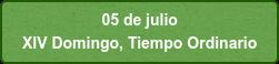 05 de julio  XIV Domingo, Tiempo Ordinario