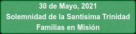 30 de Mayo, 2021 Solemnidad de la Santísima Trinidad Familias en Misión