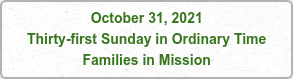 October 31, 2021 Thirty-first Sunday in Ordinary Time Families in Mission