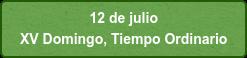 12 de julio  XV Domingo, Tiempo Ordinario