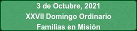 3 de Octubre, 2021 XXVII Domingo Ordinario Familias en Misión