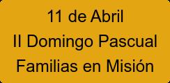11 de Abril II Domingo Pascual Familias en Misión