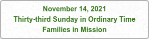 November 14, 2021 Thirty-third Sunday in Ordinary Time Families in Mission