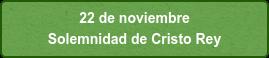 22 de noviembre  Solemnidad de Cristo Rey