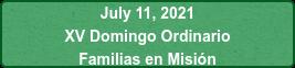 July 11, 2021 XV Domingo Ordinario Familias en Misión