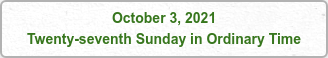 October 3, 2021 Twenty-seventh Sunday in Ordinary Time