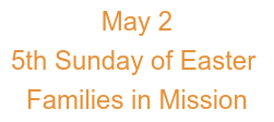 May 2 5th Sunday of Easter Families in Mission